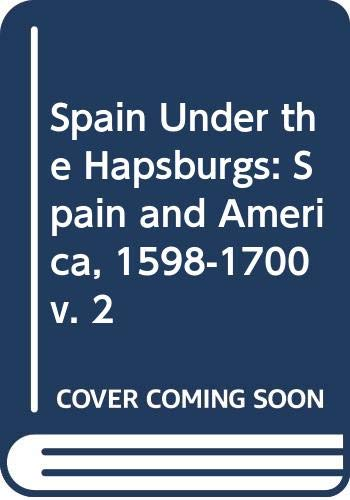 9780631127024: Spain Under the Hapsburgs: Spain and America, 1598-1700 v. 2