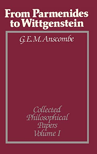 9780631129226: Parmenides to Wittgenstein V1 (Collected Philosophical Papers of G. E. M. Anscombe)