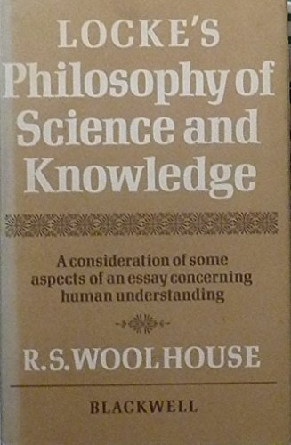 Locke's Philosophy of Science and Knowledge: Woolhouse, Roger S.