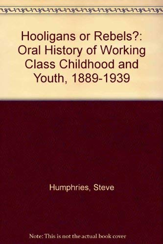9780631129820: Hooligans or Rebels?: Oral History of Working Class Childhood and Youth, 1889-1939
