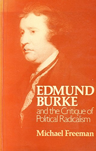 Edmund Burke and the Critique of Political Radicalism: Freeman, Michael