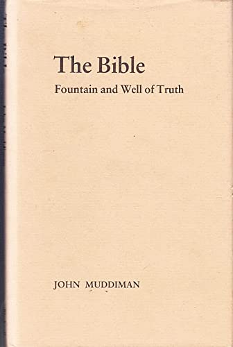 The Bible: Fountain and Well of Truth (Faith & the Future): Muddiman, John