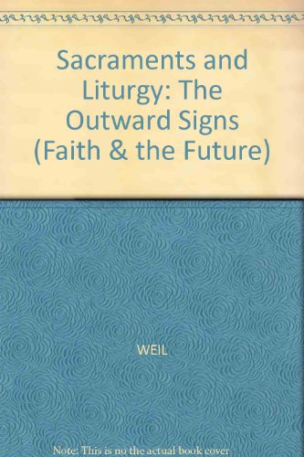9780631131922: Sacraments and Liturgy: The Outward Signs; A Study in Liturgical Mentality (Faith and the Future)