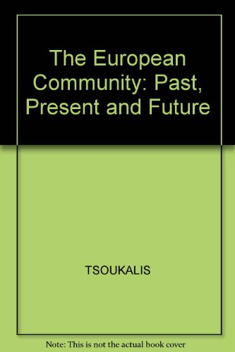 The European Community: Past, Present and Future: Loukas Tsoukalis (ed by)