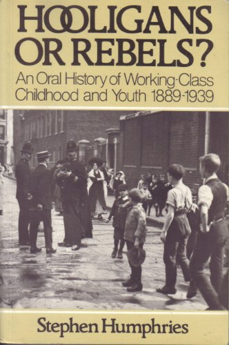 9780631132868: Hooligans or Rebels?: Oral History of Working Class Childhood and Youth, 1889-1939
