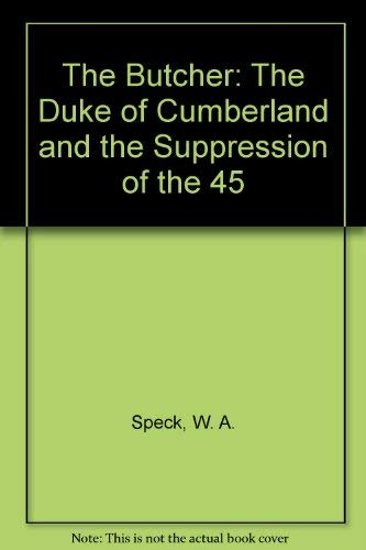 9780631132875: The Butcher: The Duke of Cumberland and the Suppression of the 45