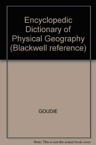 Encyclopedic Dictionary of Physical Geography.: Goudie, Andrew