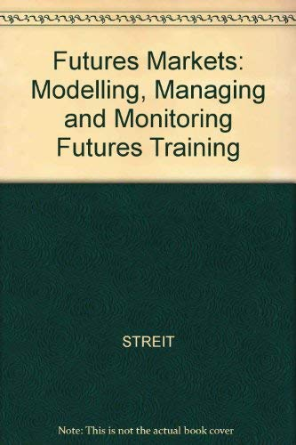 Futures Markets Modelling, Managing and Monitoring Futures Trading