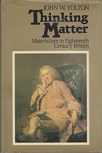 Thinking Matter: Materialism in Eighteenth Century Britain: YOLTON