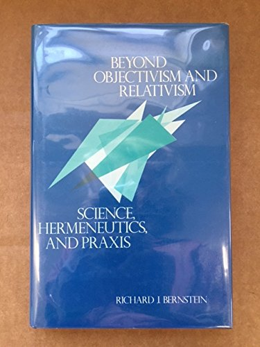 9780631134299: Beyond Objectivism and Relativism: Science, Hermeneutics, and Praxis