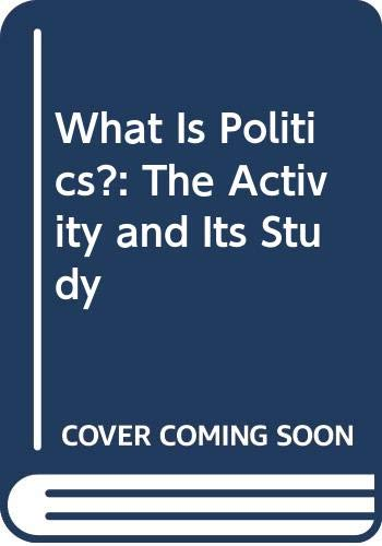 9780631134862: What Is Politics?: The Activity and Its Study