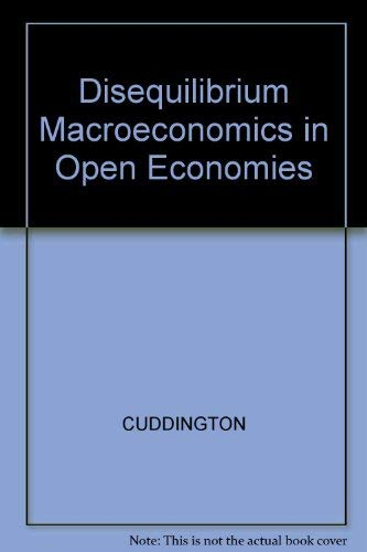 Disequilibrium Macroeconomics in Open Economies: Cuddington, John T.,