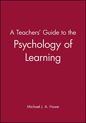 A Teachers' Guide to the Psychology of Learning: Michael J. A. Howe