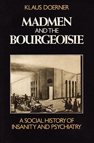 Madmen and the Bourgeoisie: A Social History of Insanity and Psychiatry
