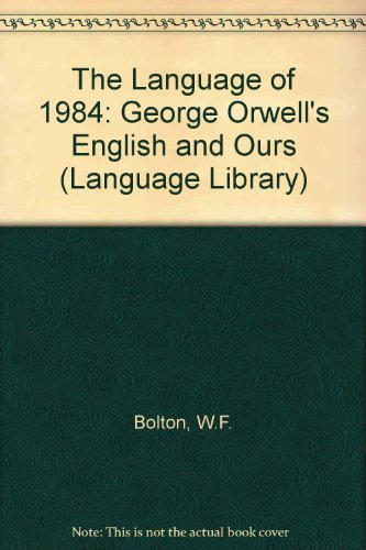 The Language of 1984: Orwell's English and Ours: W.F. Bolton