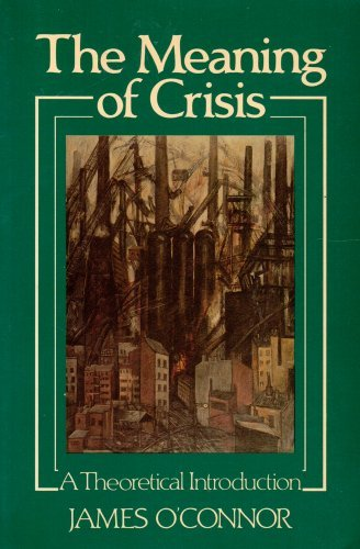 The Meaning of Crisis: A Theoretical Introduction (0631138196) by O'Connor, James