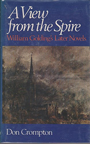A View from the Spire: William Golding's Later Novels (0631138269) by Don Crompton; Julia Briggs
