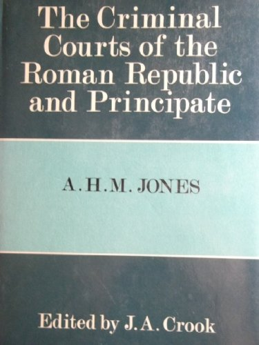 Criminal Courts of the Roman Republic and Principate: A. H. M. Jones