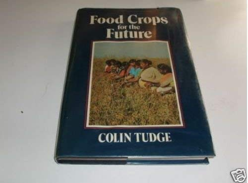 Food Crops for the Future: The Development of Plant Resources: Colin Tudge