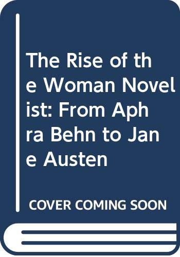 9780631139164: The Rise of the Woman Novelist: From Aphra Behn to Jane Austen