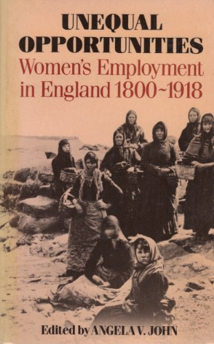 Unequal opportunies, Women's Employment in England 1800-1918