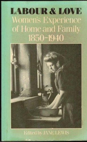 Labour & love, Women's Experience of Home and Family 1850 - 1940