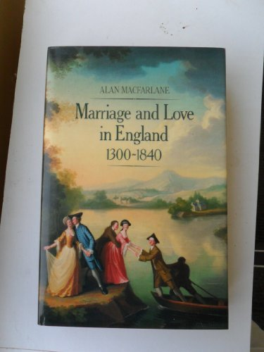 Marriage and Love in England: Modes of Reproduction, 1300-1840: Macfarlane, Alan