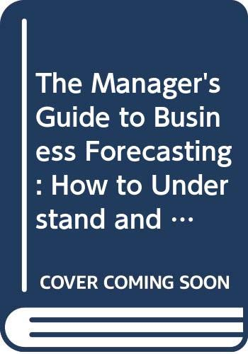 9780631140344: The Manager's Guide to Business Forecasting: How to Understand and Use Forecasts for Better Business Results