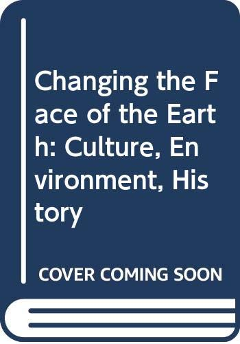 9780631140498: Changing the Face of the Earth: Culture, Environment, History