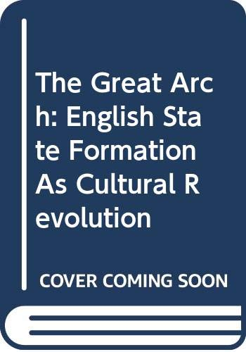 9780631140542: The Great Arch: State Formation, Cultural Revolution and the Rise of Capitalism