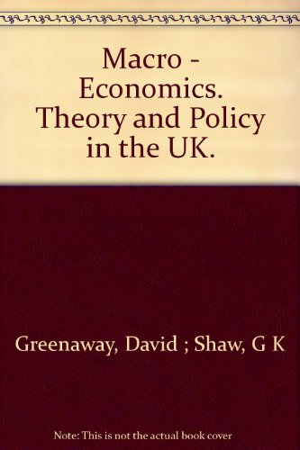 Macro - Economics. Theory and Policy in the UK.: Greenaway, David ; Shaw, G K