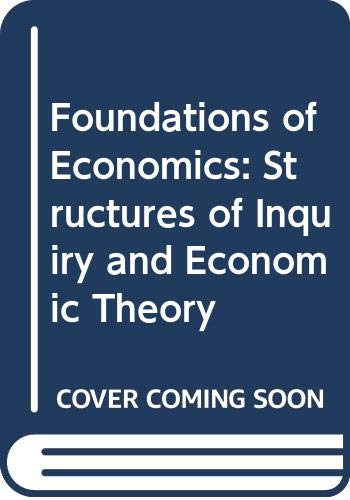 9780631142539: Foundations of Economics: Structures of Inquiry and Economic Theory
