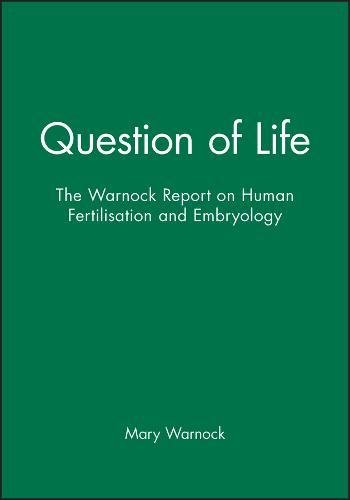 A Question of Life: The Warnock Report on Human Fertilisation and Embryology.: Warnock, Mary