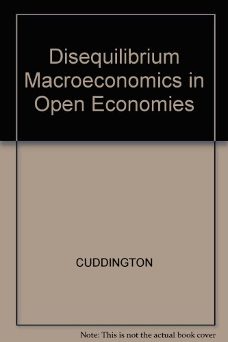Disequilibrium Macroeconomics in Open Economies: John T. Cuddington,