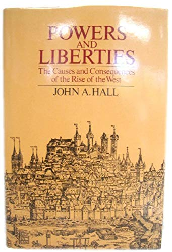9780631145424: Powers and Liberties: The Causes and Consequences of the Rise of the West