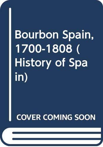 9780631145769: Bourbon Spain, 1700-1808 (History of Spain)