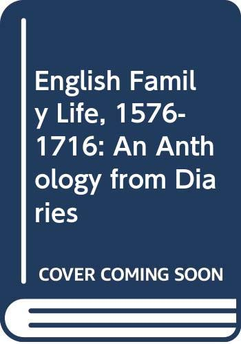 9780631148524: English Family Life, 1576-1716: An Anthology from Diaries