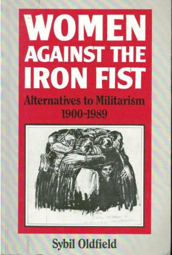9780631148791: Women Against the Iron Fist: Alternatives to Militarism, 1900-89