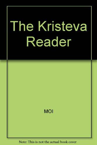 The Kristeva Reader: Julia Kristeva, ed by Toril Moi