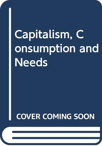 9780631149590: Capitalism, Consumption and Needs