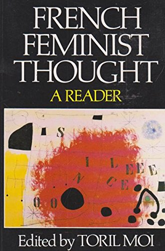 French Feminist Thought: A Reader: Moi, Toril (ed.)