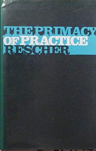 9780631150206: The Primacy of Practice: Essays Towards a Pragmatically Kantian Theory of Empirical Knowledge