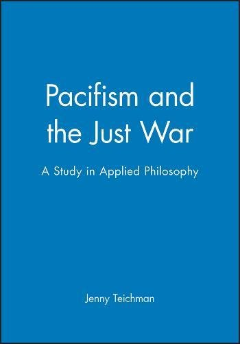 9780631150565: PACIFISM AND THE JUST WAR: A PHILOSOPHICAL EXAMINATION