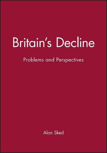 Britain s Decline: Problems and Perspectives (Paperback): Alan Sked