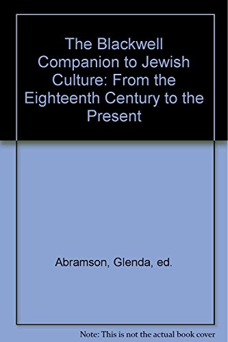The Blackwell Companion To Jewish Culture From the Eighteenth Century to the Present: Abramson, ...