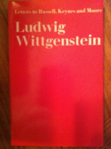 Letters to Russell, Keynes, and Moore: Wittgenstein, Ludwig; ed. & introd. by G. H. von Wright.