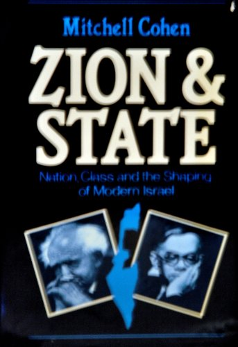 Zion and State: Nation, Class and the Shaping of Modern Israel: Cohen, Mitchell