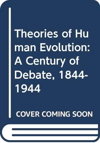 9780631152644: Theories of Human Evolution: A Century of Debate, 1844-1944