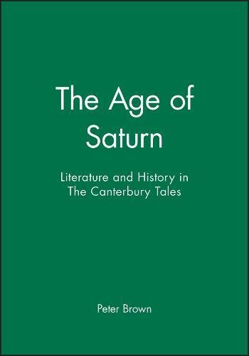The Age of Saturn: Literature and History in the Canterbury Tales (Hardback): Peter Brown, Andrew ...