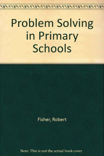 Problem Solving in Primary Schools.: Fisher, Robert [Ed]